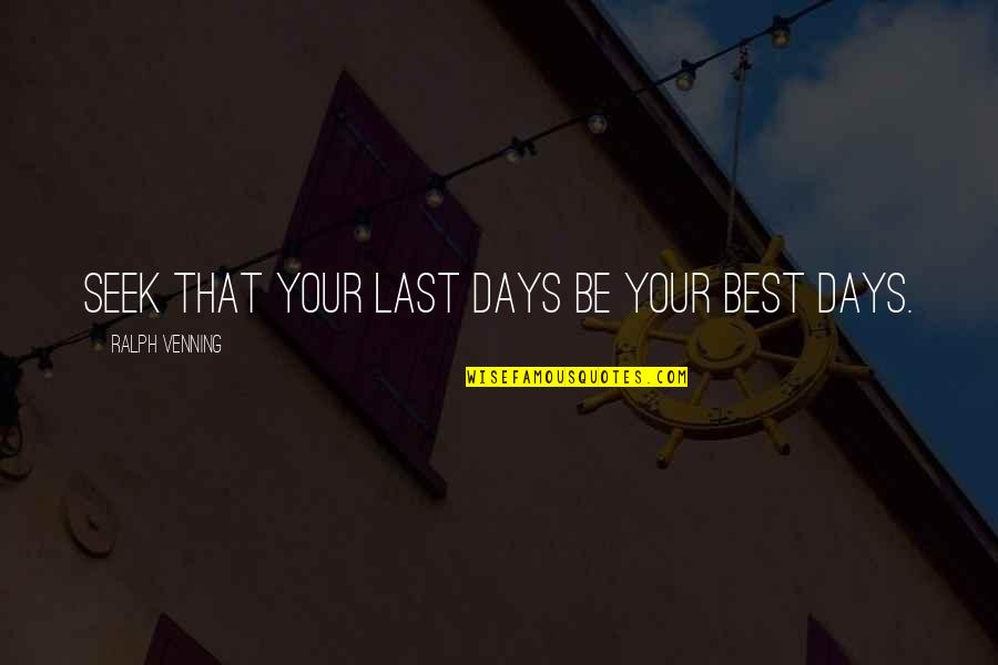 The Unobtainable Quotes By Ralph Venning: Seek that your last days be your best