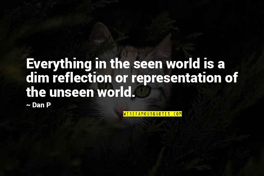 The Unseen World Quotes By Dan P: Everything in the seen world is a dim