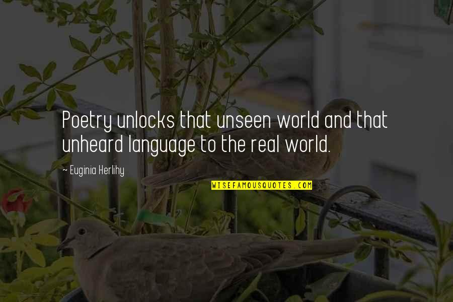 The Unseen World Quotes By Euginia Herlihy: Poetry unlocks that unseen world and that unheard