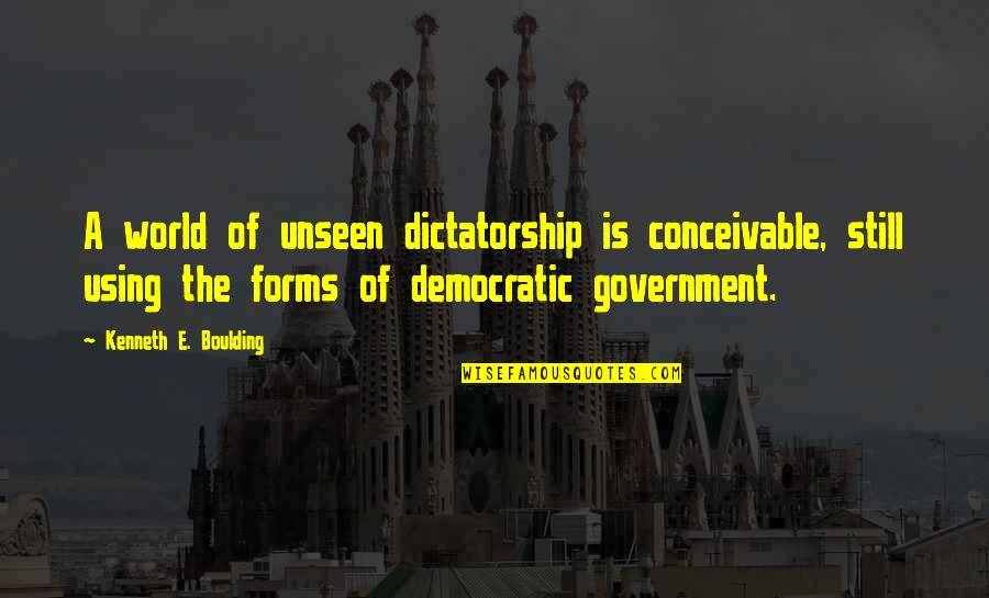 The Unseen World Quotes By Kenneth E. Boulding: A world of unseen dictatorship is conceivable, still