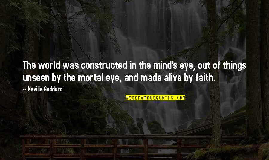The Unseen World Quotes By Neville Goddard: The world was constructed in the mind's eye,
