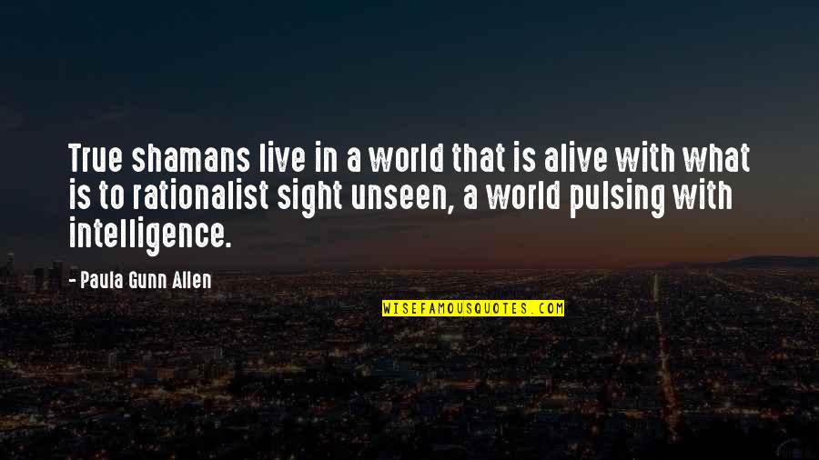 The Unseen World Quotes By Paula Gunn Allen: True shamans live in a world that is