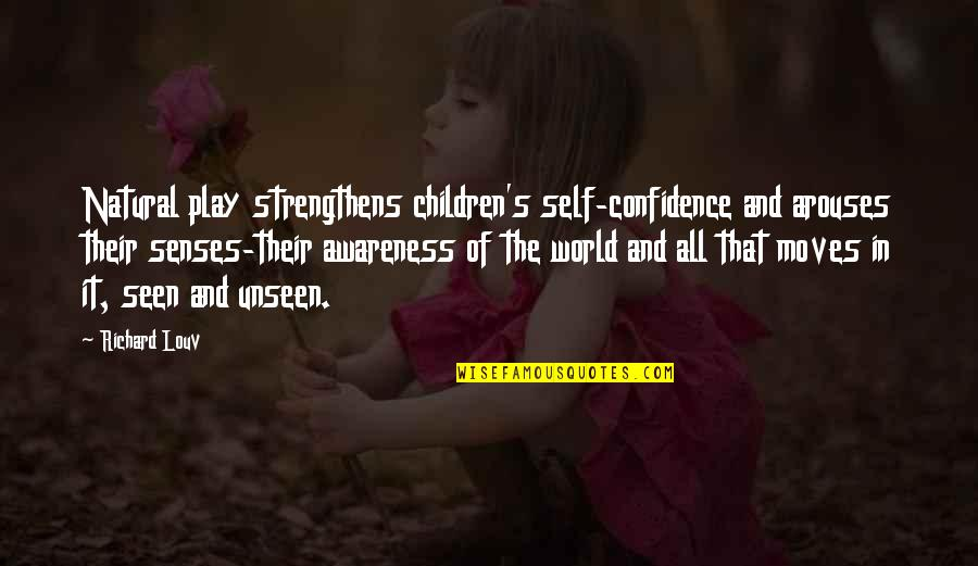 The Unseen World Quotes By Richard Louv: Natural play strengthens children's self-confidence and arouses their
