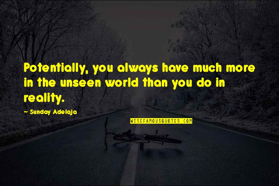 The Unseen World Quotes By Sunday Adelaja: Potentially, you always have much more in the