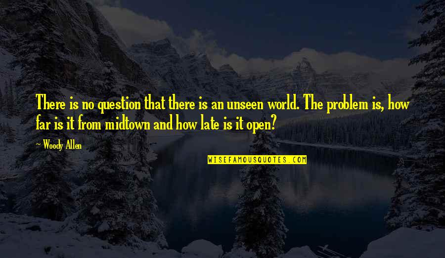The Unseen World Quotes By Woody Allen: There is no question that there is an