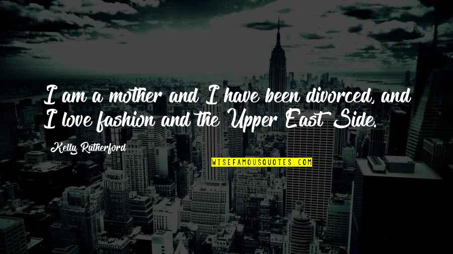 The Upper East Side Quotes By Kelly Rutherford: I am a mother and I have been