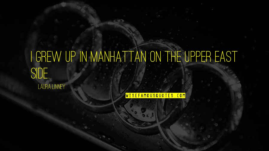 The Upper East Side Quotes By Laura Linney: I grew up in Manhattan on the Upper