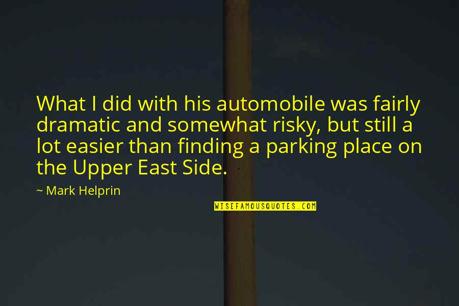 The Upper East Side Quotes By Mark Helprin: What I did with his automobile was fairly