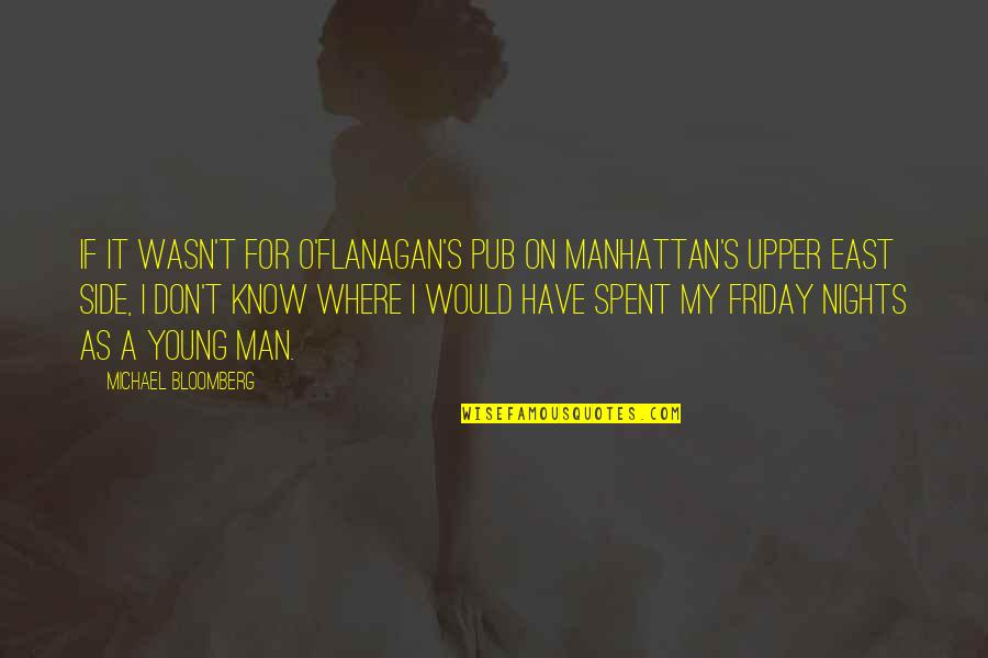 The Upper East Side Quotes By Michael Bloomberg: If it wasn't for O'Flanagan's Pub on Manhattan's