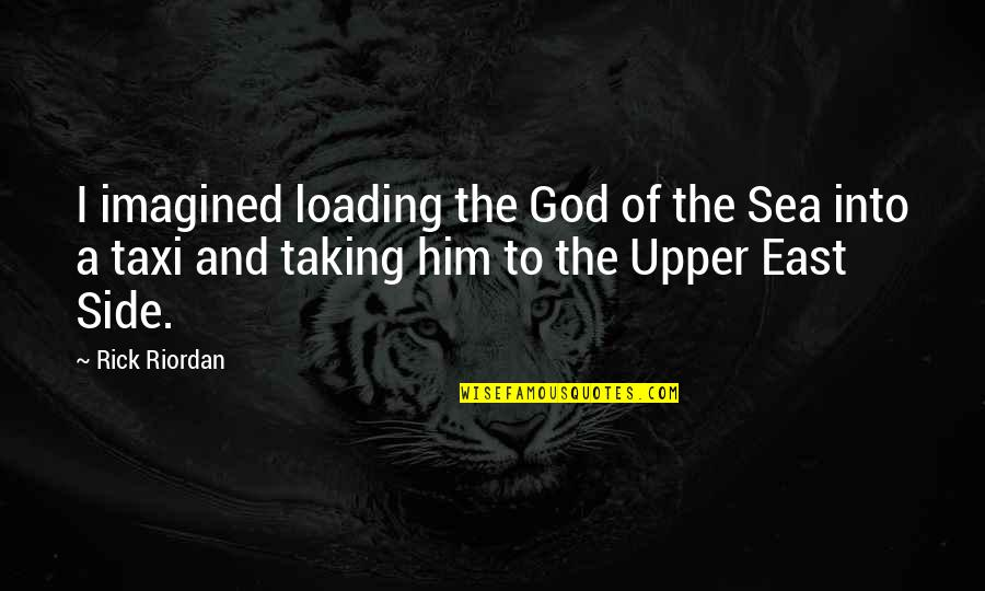 The Upper East Side Quotes By Rick Riordan: I imagined loading the God of the Sea