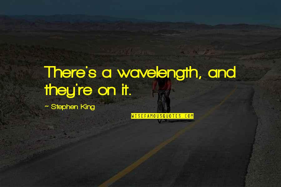 The Upper East Side Quotes By Stephen King: There's a wavelength, and they're on it.