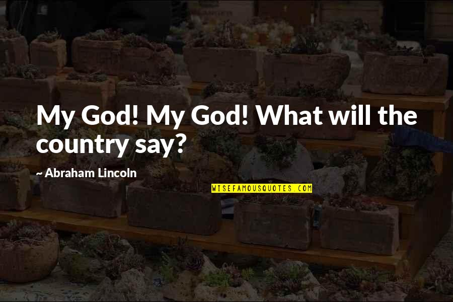 The Us Civil War Quotes By Abraham Lincoln: My God! My God! What will the country
