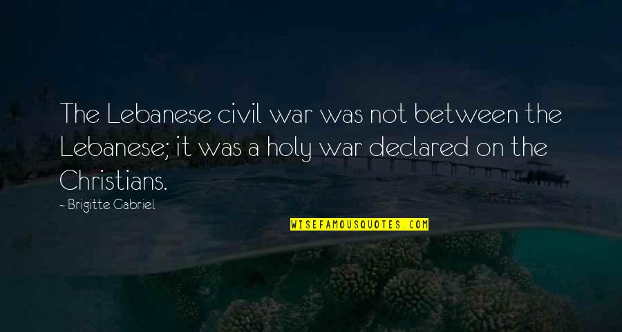 The Us Civil War Quotes By Brigitte Gabriel: The Lebanese civil war was not between the