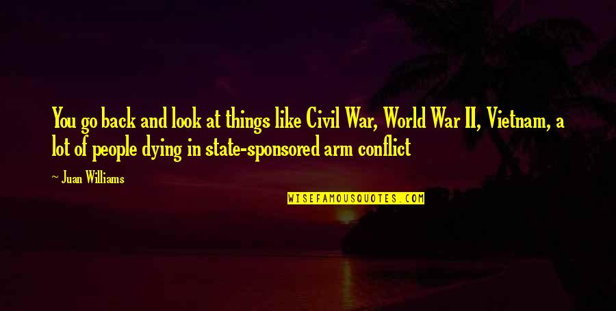 The Us Civil War Quotes By Juan Williams: You go back and look at things like