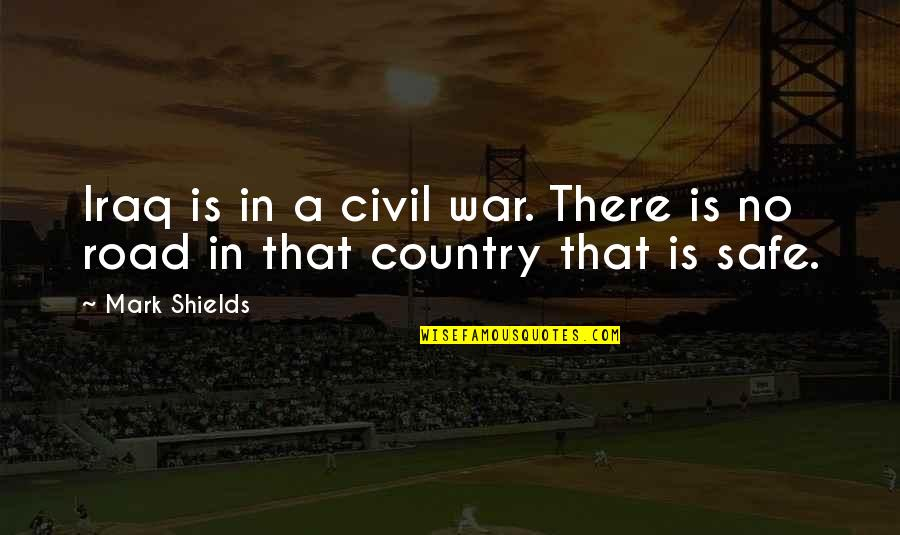 The Us Civil War Quotes By Mark Shields: Iraq is in a civil war. There is