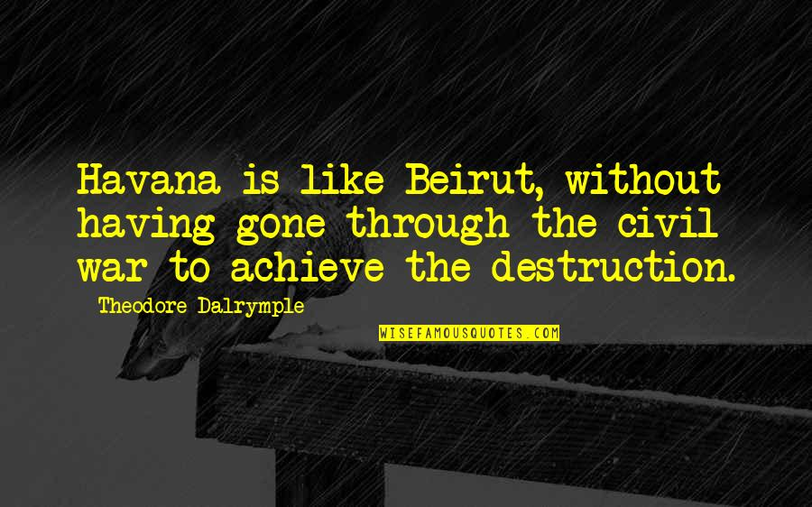 The Us Civil War Quotes By Theodore Dalrymple: Havana is like Beirut, without having gone through