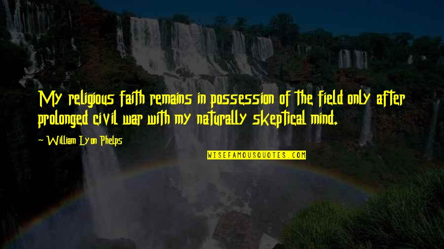 The Us Civil War Quotes By William Lyon Phelps: My religious faith remains in possession of the