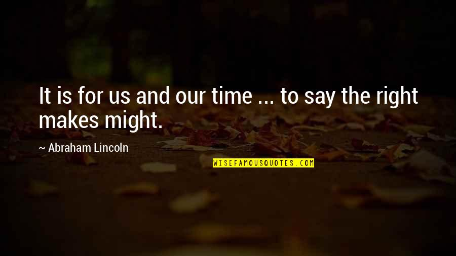 The Us Military Quotes By Abraham Lincoln: It is for us and our time ...