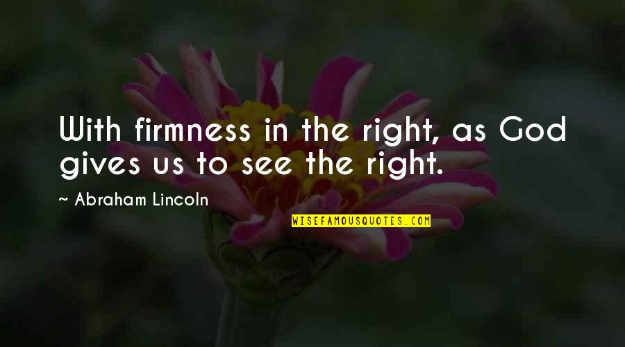 The Us Military Quotes By Abraham Lincoln: With firmness in the right, as God gives