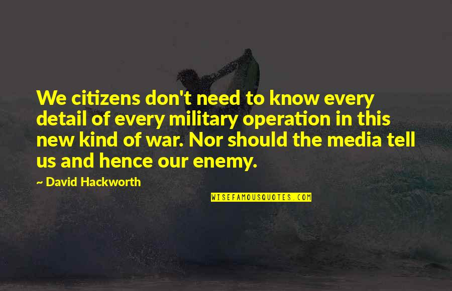 The Us Military Quotes By David Hackworth: We citizens don't need to know every detail