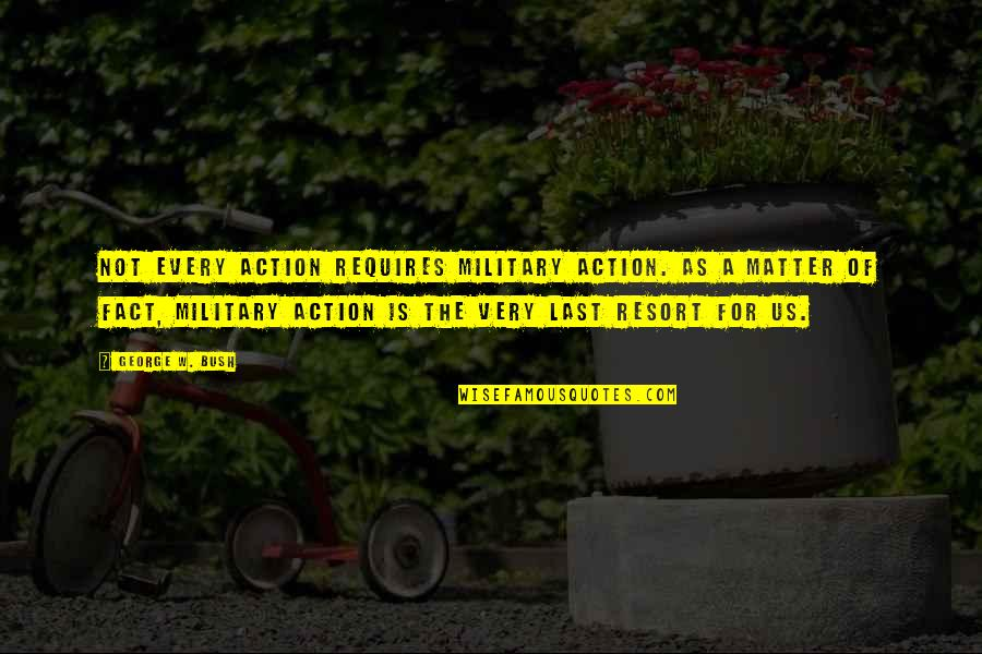 The Us Military Quotes By George W. Bush: Not every action requires military action. As a
