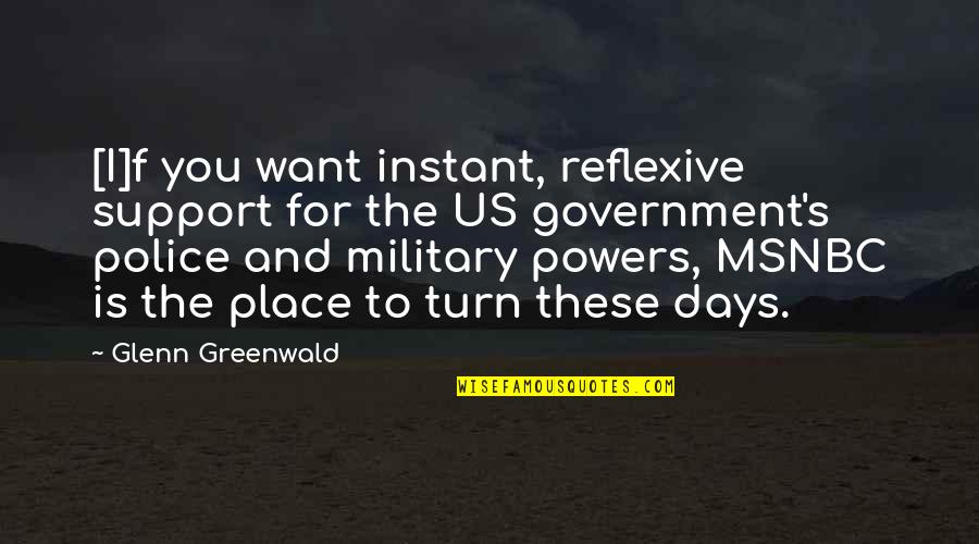 The Us Military Quotes By Glenn Greenwald: [I]f you want instant, reflexive support for the