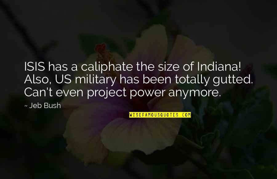 The Us Military Quotes By Jeb Bush: ISIS has a caliphate the size of Indiana!