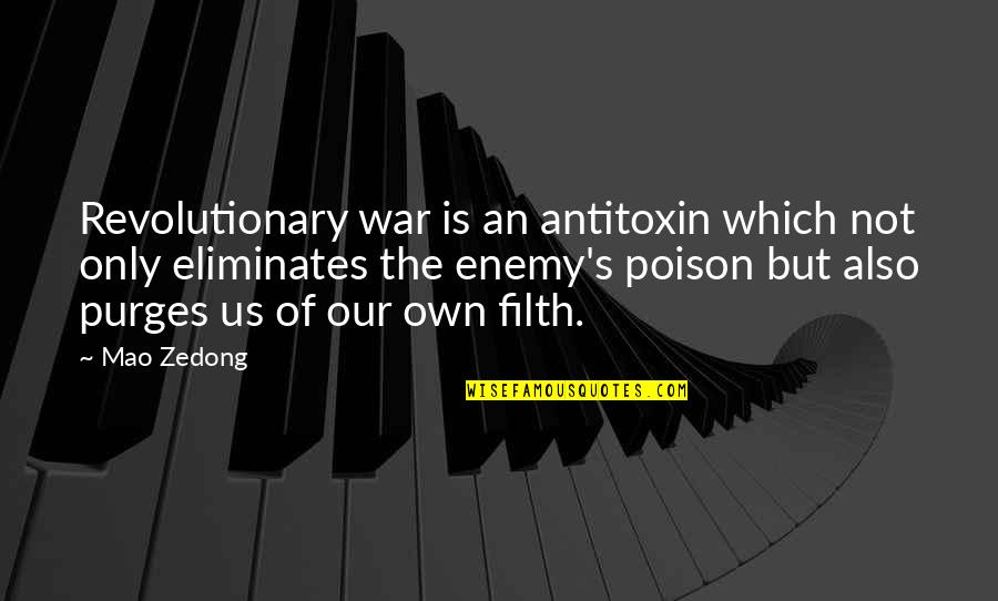 The Us Military Quotes By Mao Zedong: Revolutionary war is an antitoxin which not only