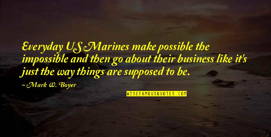 The Us Military Quotes By Mark W. Boyer: Everyday US Marines make possible the impossible and