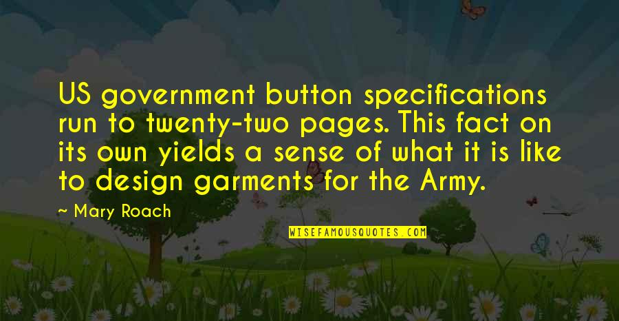 The Us Military Quotes By Mary Roach: US government button specifications run to twenty-two pages.