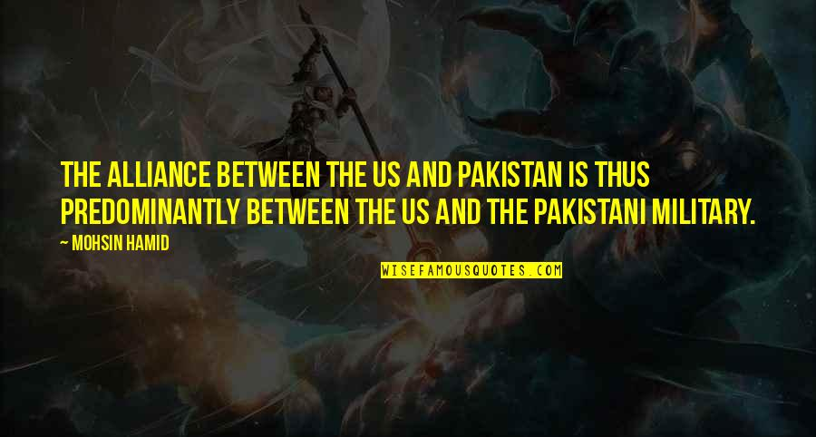 The Us Military Quotes By Mohsin Hamid: The alliance between the US and Pakistan is
