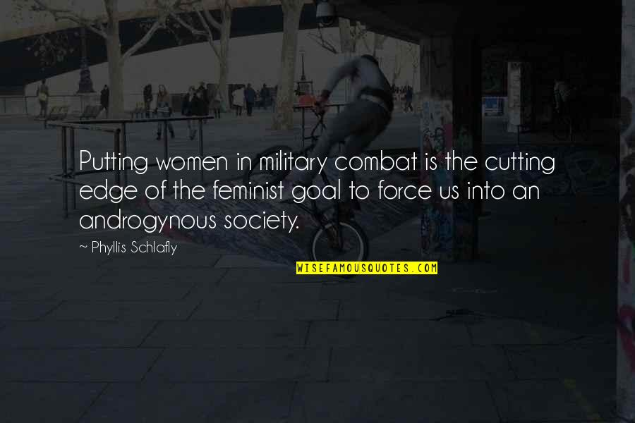 The Us Military Quotes By Phyllis Schlafly: Putting women in military combat is the cutting