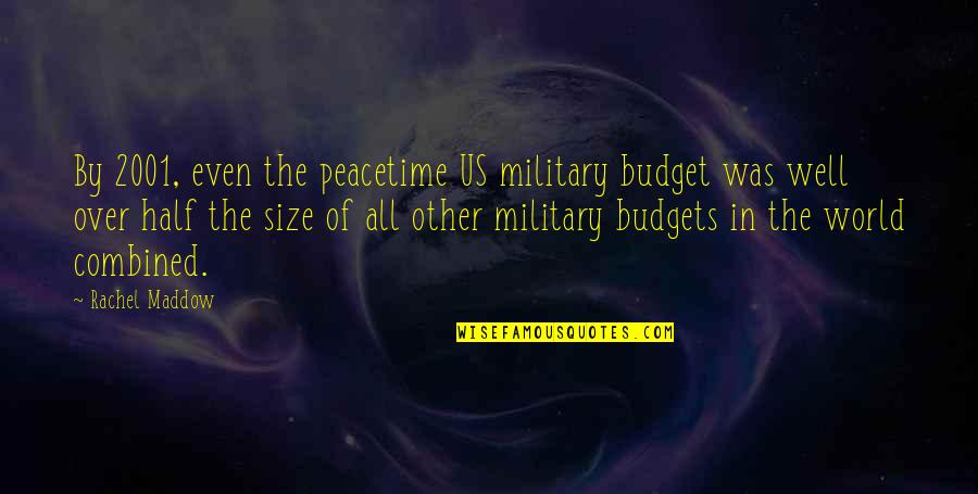 The Us Military Quotes By Rachel Maddow: By 2001, even the peacetime US military budget