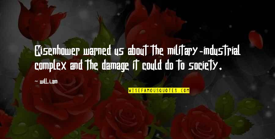 The Us Military Quotes By Will.i.am: Eisenhower warned us about the military-industrial complex and
