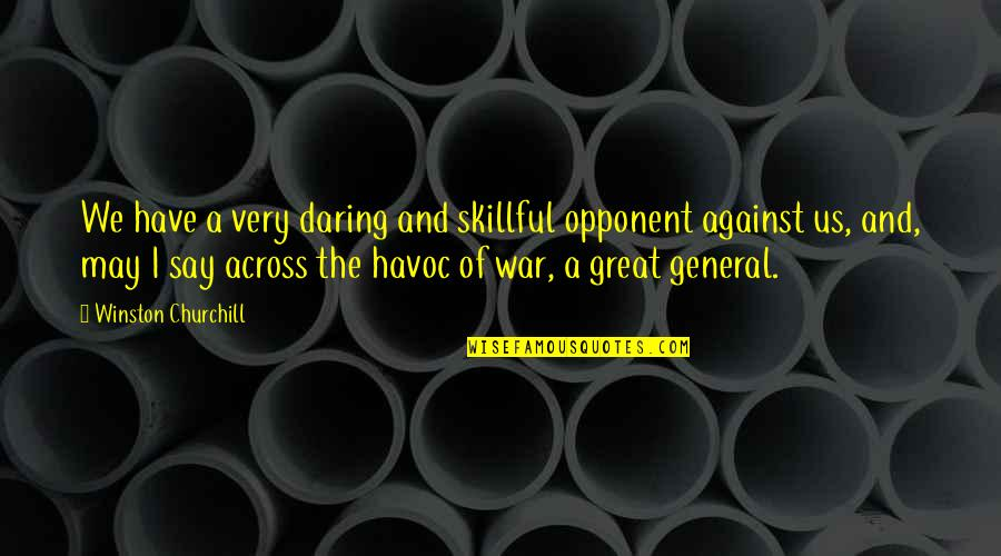 The Us Military Quotes By Winston Churchill: We have a very daring and skillful opponent