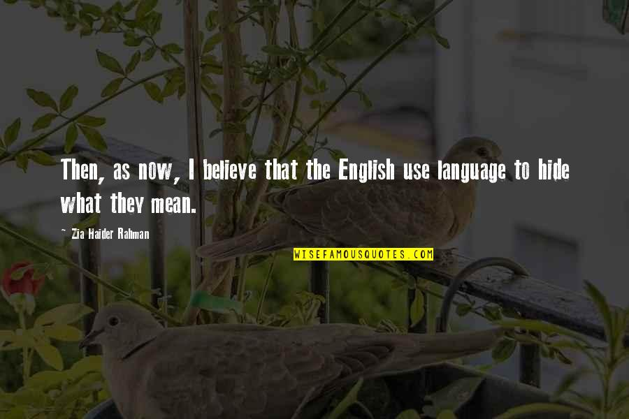 The Use Of English Language Quotes By Zia Haider Rahman: Then, as now, I believe that the English