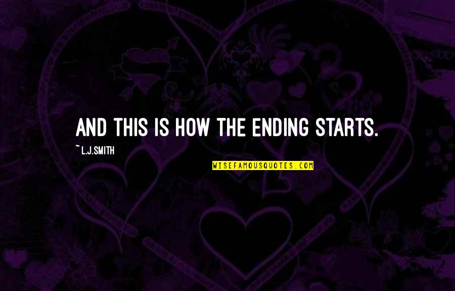 The Vampire Diaries Quotes By L.J.Smith: And this is how the ending starts.