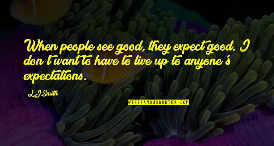 The Vampire Diaries Quotes By L.J.Smith: When people see good, they expect good. I
