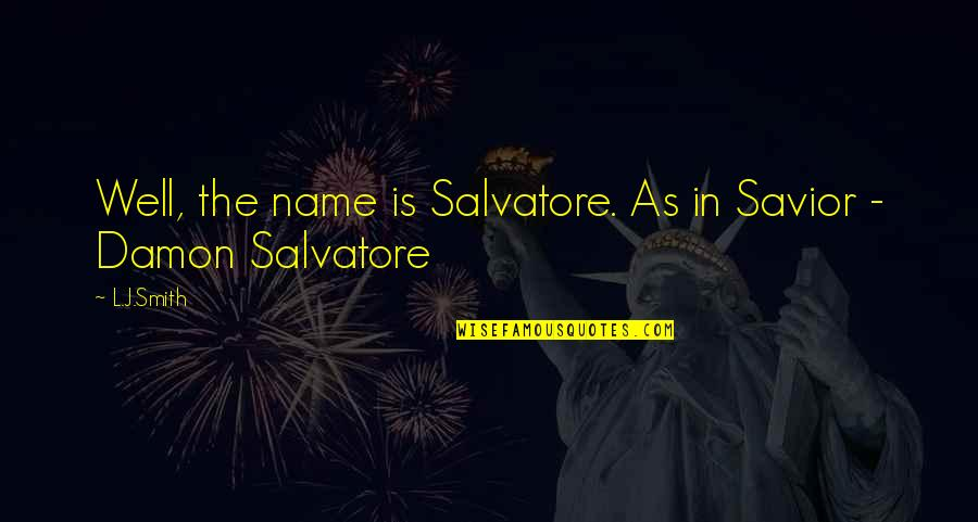 The Vampire Diaries Quotes By L.J.Smith: Well, the name is Salvatore. As in Savior