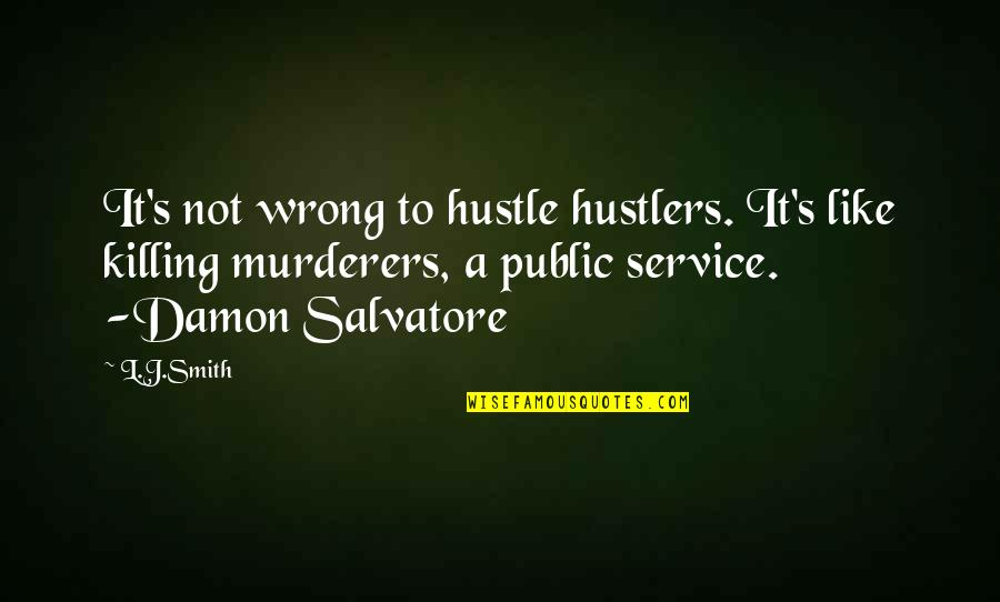 The Vampire Diaries Quotes By L.J.Smith: It's not wrong to hustle hustlers. It's like