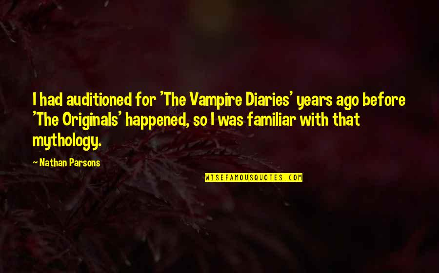 The Vampire Diaries Quotes By Nathan Parsons: I had auditioned for 'The Vampire Diaries' years