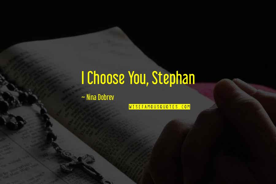 The Vampire Diaries Quotes By Nina Dobrev: I Choose You, Stephan