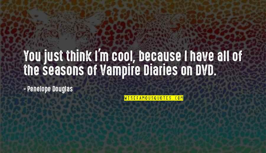The Vampire Diaries Quotes By Penelope Douglas: You just think I'm cool, because I have