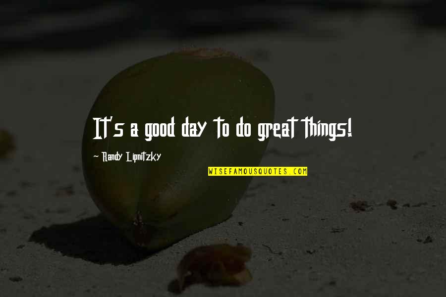 The Vampire Diaries Quotes By Randy Lipnitzky: It's a good day to do great things!