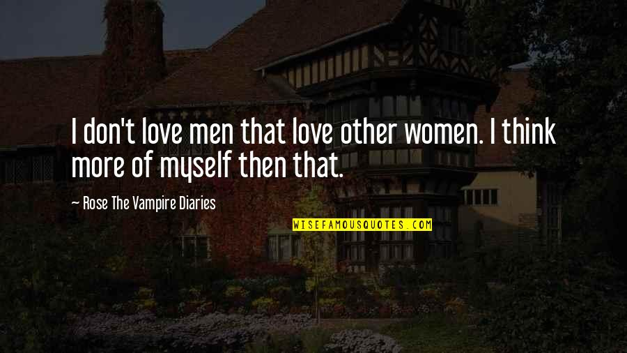The Vampire Diaries Quotes By Rose The Vampire Diaries: I don't love men that love other women.
