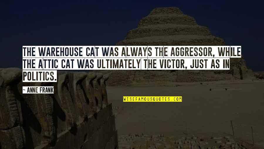 The Victor Quotes By Anne Frank: The warehouse cat was always the aggressor, while
