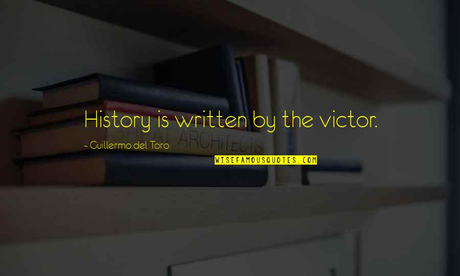 The Victor Quotes By Guillermo Del Toro: History is written by the victor.