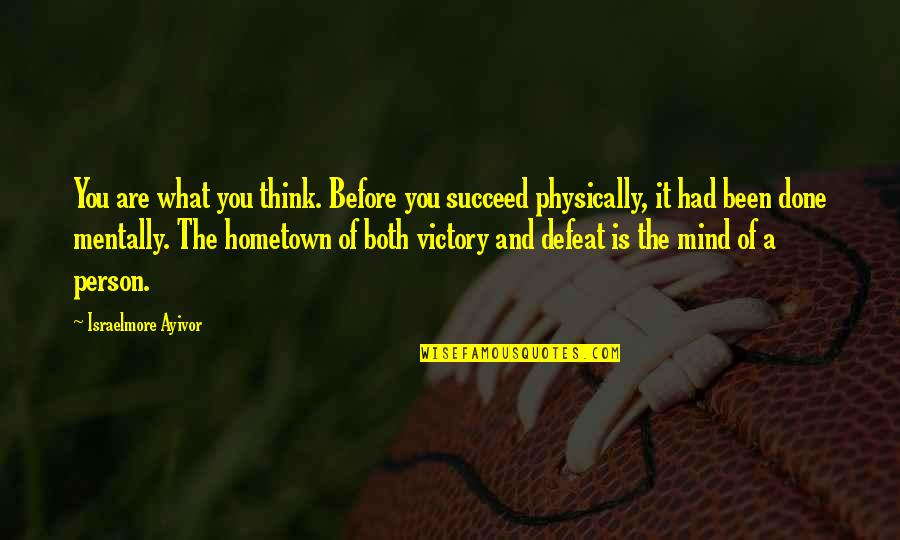 The Victor Quotes By Israelmore Ayivor: You are what you think. Before you succeed