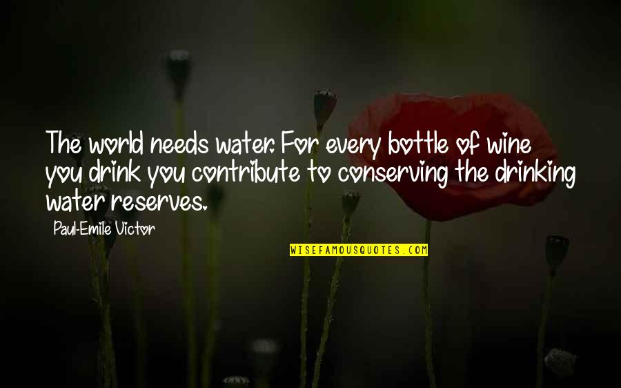 The Victor Quotes By Paul-Emile Victor: The world needs water. For every bottle of