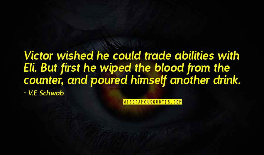 The Victor Quotes By V.E Schwab: Victor wished he could trade abilities with Eli.